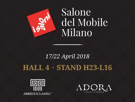 Arredoclassic and adora saole internazionale del mobile 2018